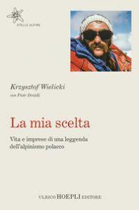 La Mia Scelta Vita E Imprese Di Una Leggenda Dell Alpinismo Polacco Stelle Alpine