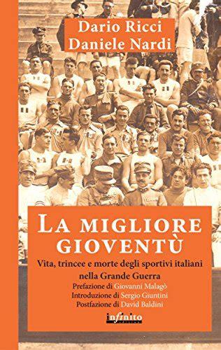 La Migliore Gioventugrave Vita Trincee E Morte Degli Sportivi Italiani Nella Grande Guerra