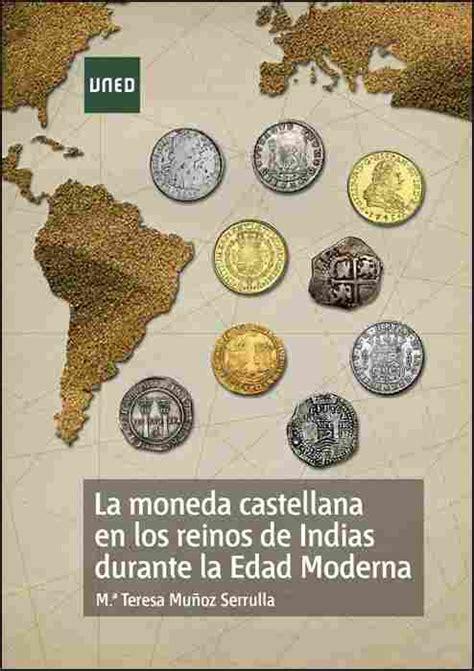 La Moneda Castellana En Los Reinos De Indias Durante La Edad Moderna Arte Y Humanidades
