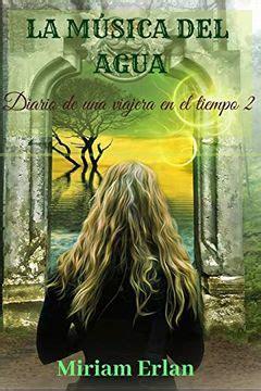 La Musica Del Agua Novela Romantica Historica Diario De Una Viajera En El Tiempo No 2