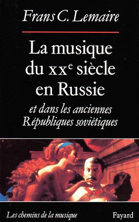 La Musique Du Xxe Siecle En Russie Et Dans Les Anciennes Republiques Sovietiques