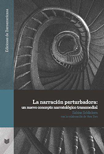 La Narracion Perturbadora Un Nuevo Concepto Narratologico Transmedial Ediciones De Iberoamericana