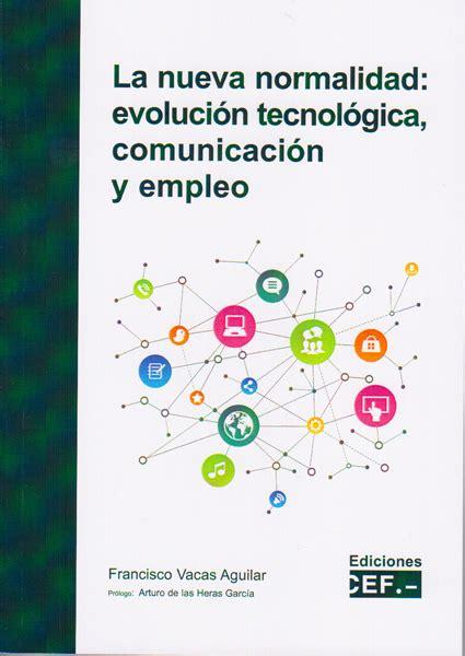 La Nueva Normalidad Evolucion Tecnologica Comunicacion Y Empleo