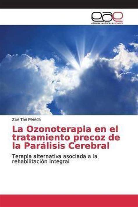 La Ozonoterapia en el tratamiento precoz de la Parálisis Cerebral: Terapia alternativa asociada a la rehabilitación integral