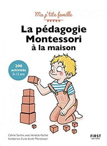 La Pedagogie Montessori A La Maison 200 Activites