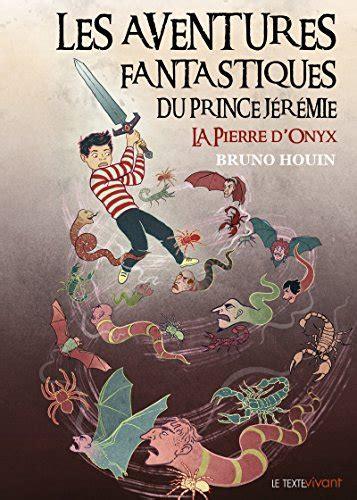 La Pierre Donyx Trilogie Fantastique Les Aventures Fantastiques Du Prince Jeremie T 1