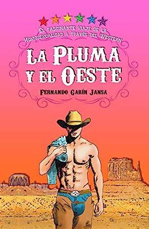 La Pluma Y El Oeste El Fascinante Viaje De La Homosexualidad A Traves Del Western