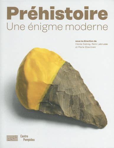 La Prehistoire Une Invention Moderne