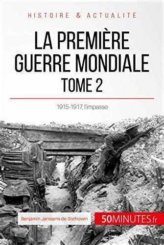 La Premiere Guerre Mondiale Tome 2 1915 1917 L Impasse Grandes Batailles T 44