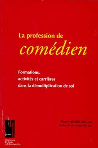 La Profession De Comedien Formations Activites Et Carrieres Dans La Demultiplication De Soi