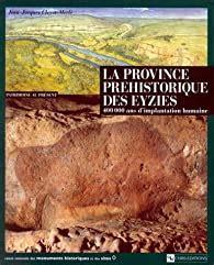 La Province préhistorique des Eysies: 400 000 ans d'implantation humaine