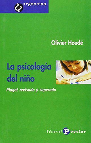 La Psicologia Del Nino Piaget Revisado Y Superado Urgencias