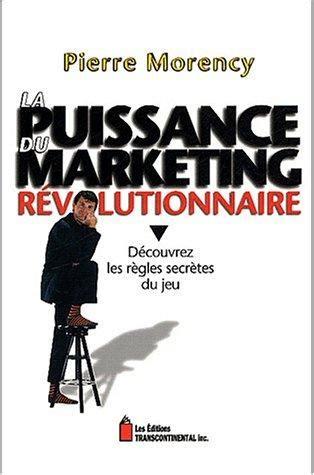 La Puissance Du Marketing Revolutionnaire Decouvrez Les Regles Secretes Du Jeu