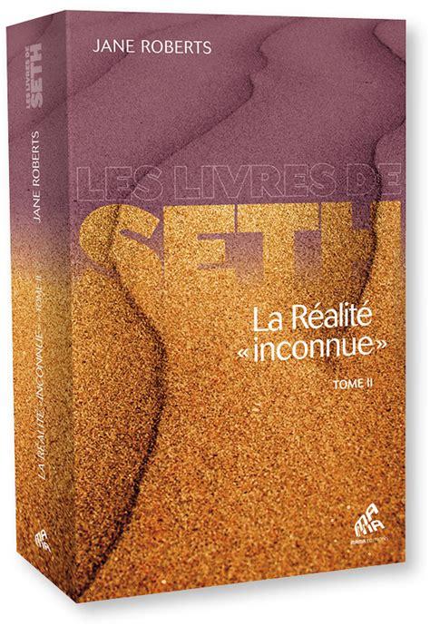 La Realite Inconnue Tome Ii Les Livres De Seth