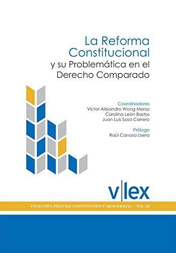 La Reforma Constitucional y su Problemática en el Derecho Comparado (Spanish Edition)