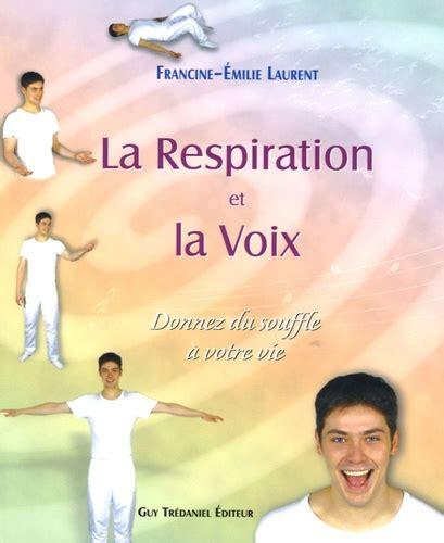 La Respiration Et La Voix Donnez Du Souffle A Votre Vie