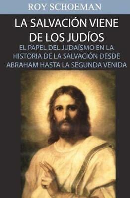 La Salvacion Viene De Los Judios El Papel Del Judaismo En La Historia De La Salvacion Desde Abraham Hasta La Segunda Venida