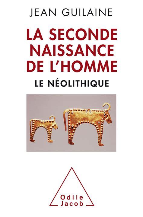 La Seconde Naissance De L Homme Le Neolithique