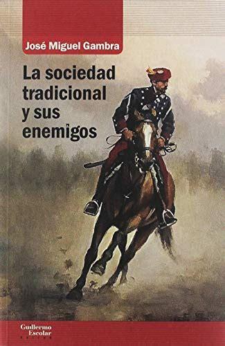 La Sociedad Tradicional Y Sus Enemigos Analisis Y Critica