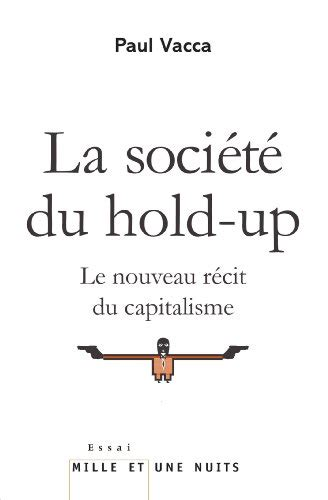 La Societe Du Hold Up Le Nouveau Recit Du Capitalisme Essais
