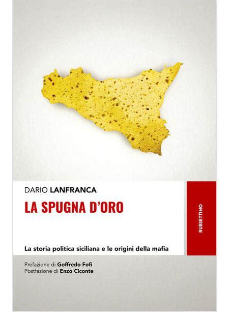 La Spugna D Oro La Storia Politica Siciliana E Le Origini Della Mafia Storie