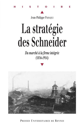 La Strategie Des Schneider Du Marche A La Firme Integree 1836 1914