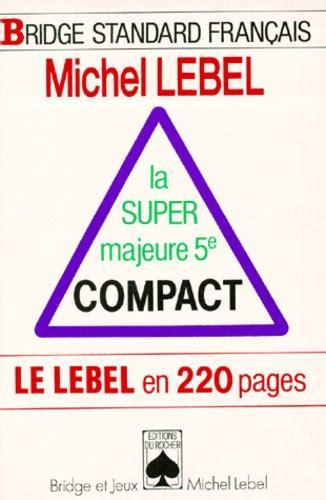 La Super Majeure 5e Compact Le Lebel En 220 Pages