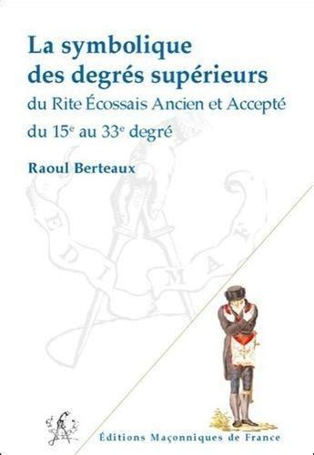 La Symbolique Des Degres Superieurs Du Reaa Du 15e Au 33e Degre