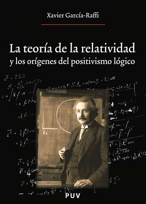 La Teoria De La Relatividad Y Los Origenes Del Positivismo Logico