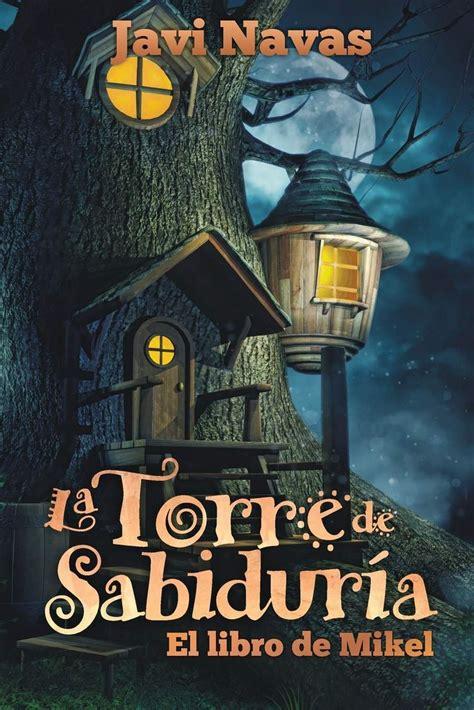 La Torre De Sabiduria El Libro De Mikel Aventuras En Un Maravilloso Mundo De Fantasia Coleccion Fantasia Y Aventuras