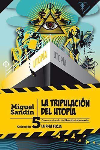 La Tripulacion Del Utopia Curso Acelerado De Filosofia Tabernaria La Risa Floja