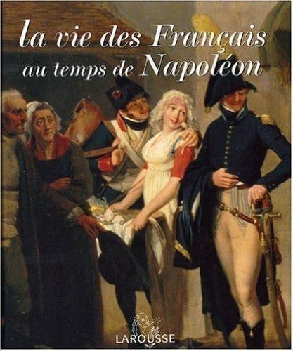 La Vie Des Francais Au Temps De Napoleon