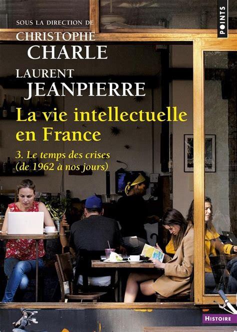 La Vie Intellectuelle En France Tome 3 Le Temps Des Cerises De 1962 A Nos Jours 3