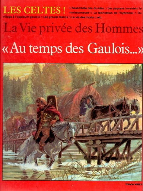 La Vie Privee Des Hommes Tome 17 Au Temps Des Gaulois