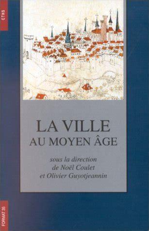 La Ville Au Moyen Age 120e Congres National Des Societes Historiques Et Scientifiques Section Dhistoire Medievale