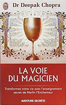 La Voie Du Magicien Transformez Votre Vie Avec L Enseignement Secret De Merlin L Enchanteur