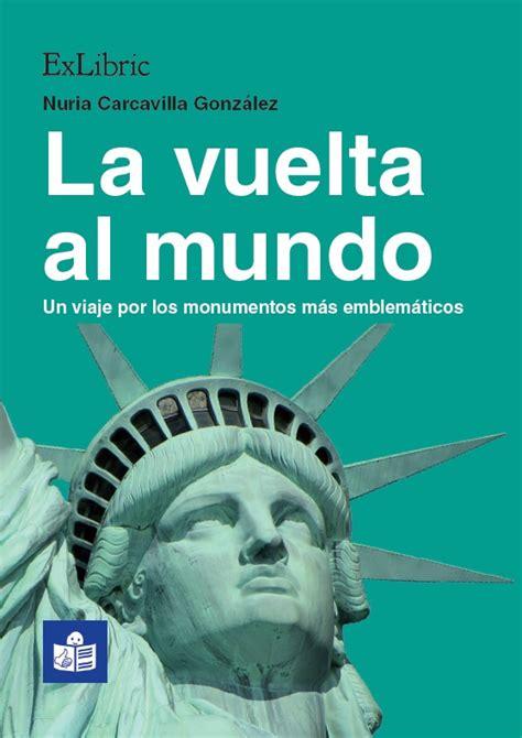 La Vuelta Al Mundo Un Viaje Por Los Monumentos Mas Emblematicos