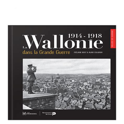 La Wallonie Dans La Grande Guerre 1914 1918