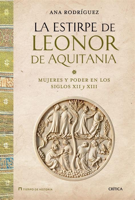 La estirpe de Leonor de Aquitania: Mujeres y poder en los siglos XII y XIII
