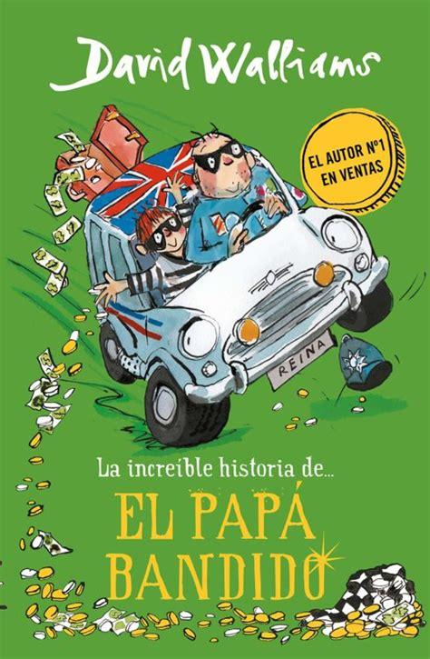 La increíble historia de. El papá bandido (Colección David Walliams)