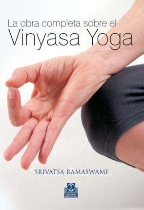 La obra completa sobre el vinyasa yoga/ The Complete Book of Vinyasa Yoga