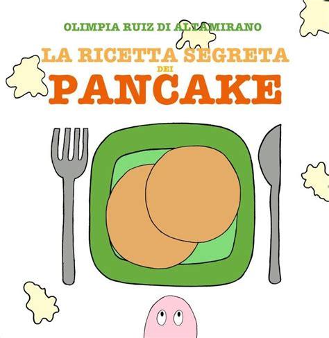 La ricetta segreta dei pancake: Leggi, gioca, cucina!