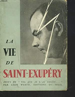 La vie de saint-exupéry par rené delange suivi de tel que je l'ai connu par léon werth.