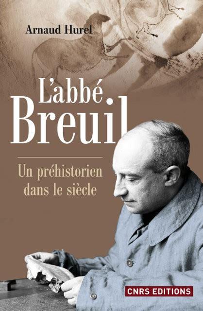 Labbe Breuil Un Prehistorien Dans Le Siecle