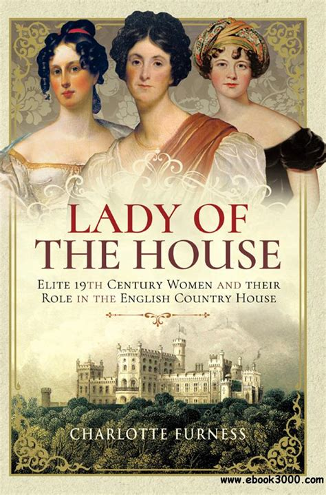 Lady of the House: 19th Century Women and their Role in the English Country House