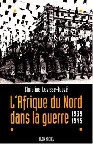 Lafrique Du Nord Dans La Guerre 1939 1945