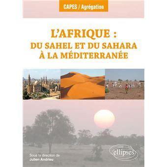 Lafrique Du Sahel Et Du Sahara A La Mediterranee Geographie Regionale Programme 2018