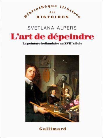 Lart De Depeindre La Peinture Hollandaise Du Xviie Siecle