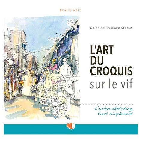 Lart Du Croquis Sur Le Vif