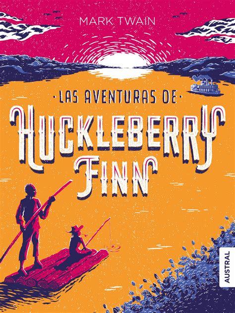 Las Aventuras De Huckleberry Finn Clasicos De La Literatura Universal